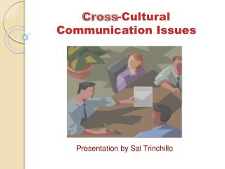 Cross -Cultural Communication  Issues