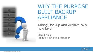 WHY THE PURPOSE BUILT BACKUP APPLIANCE