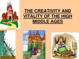 THE CREATIVITY AND VITALITY OF THE HIGH MIDDLE AGES