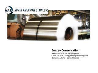 Energy Conservation David  Pruss  – Sr. Electrical Engineer Chuck Stewart – Energy Management Engineer Nathaniel Adams
