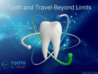 Tooth and Travel-Beyond Limits