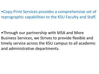 Copy-Print Services provides a comprehensive set of reprographic capabilities to the KSU Faculty and Staff.