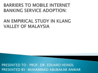 BARRIERS TO MOBILE INTERNET BANKING SERVICE ADOPTION: AN EMPIRICAL STUDY IN  KLANG  VALLEY OF  MALAYSIA