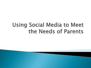 Using Social Media to Meet the Needs of Parents