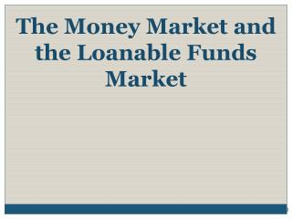 The Money  Market and the Loanable Funds Market