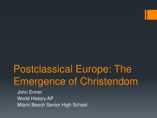 Postclassical Europe: The Emergence of Christendom