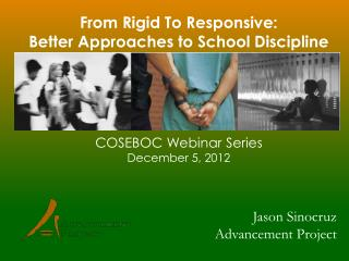 Fr om Rigid To Responsive: Better Approaches to School Discipline COSEBOC Webinar Series December 5, 2012