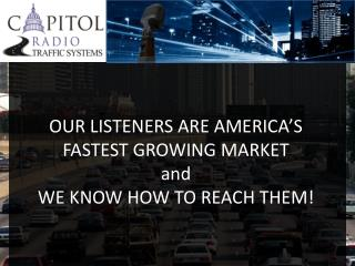 OUR LISTENERS ARE AMERICA'S FASTEST GROWING MARKET  and WE KNOW HOW TO REACH THEM!