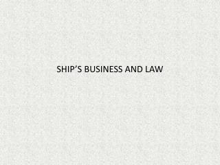 SHIP'S BUSINESS AND LAW