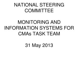 NATIONAL STEERING COMMITTEE MONITORING AND INFORMATION SYSTEMS FOR CMAs TASK TEAM 31 May 2013