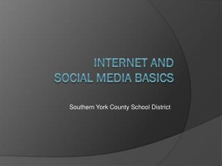 Internet and  Social Media Basics