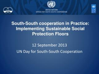 South-South cooperation in Practice: Implementing Sustainable Social Protection Floors