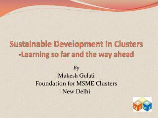 Sustainable Development in Clusters  - Learning so far and the way ahead