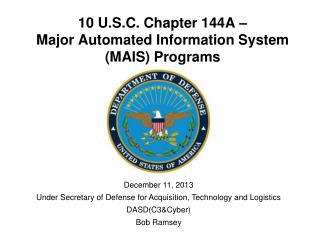 10 U.S.C. Chapter 144A –  Major Automated Information System (MAIS) Programs