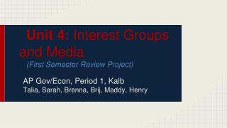 Unit 4:  Interest Groups and Media (First Semester Review Project)