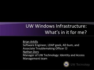 UW Windows Infrastructure: What's in it for me?