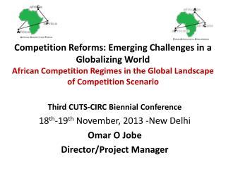 Third CUTS-CIRC Biennial Conference 18 th -19 th  November, 2013 -New Delhi Omar O  Jobe Director/Project Manager