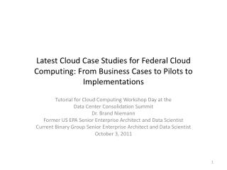 Latest Cloud Case  Studies for  Federal Cloud Computing: From Business Cases to Pilots to  Implementations