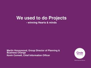 We used to do Projects - winning Hearts & minds