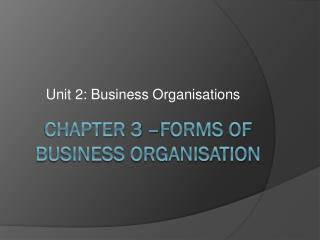 Chapter 3  –forms of  Business Organisation
