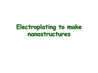 electroplating to make nanostructures