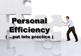 Personal Efficiency ( …put  into practice  )