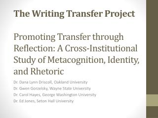 The Writing Transfer  Project Promoting  Transfer through Reflection: A Cross-Institutional Study of Metacognition, Ide