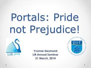 Portals: Pride not Prejudice!
