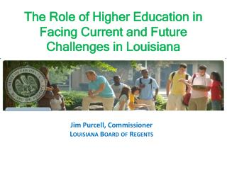 The Role  of Higher Education in  Facing  Current and Future  Challenges in Louisiana