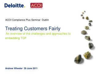 Treating Customers Fairly  An overview of the challenges and approaches to embedding TCF