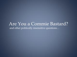 Are You a Commie Bastard?
