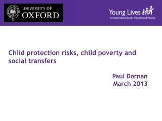 Child protection risks, child poverty and social transfers Paul Dornan March 2013
