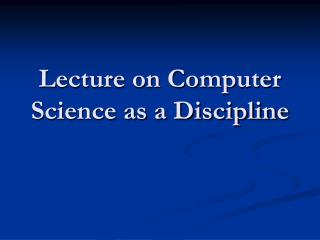 Lecture on  Computer Science as a Discipline