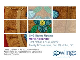 LNG Status Update Merle Alexander First Nation LNG Summit Treaty 8 Territories, Fort St. John, BC