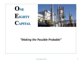 "O NE E IGHTY C APITAL ""Making the Possible Probable"""
