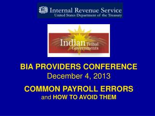 BIA PROVIDERS CONFERENCE December 4, 2013 COMMON PAYROLL ERRORS and  HOW TO AVOID THEM