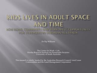Kids lives in adult space and time How home, community and work affect opportunity for teenagers in suburban Australia