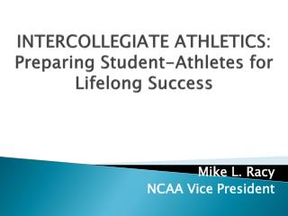 INTERCOLLEGIATE ATHLETICS:  Preparing Student-Athletes for Lifelong Success