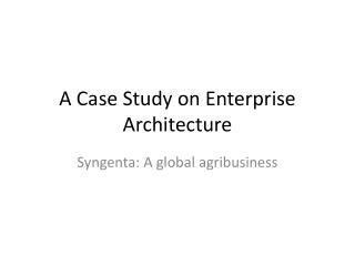 A Case Study on  Enterprise  Architecture