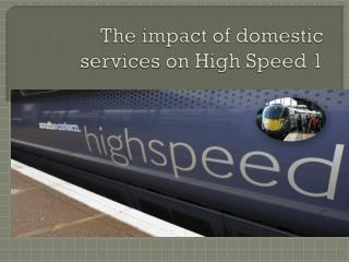 The  impact of domestic services on High Speed 1