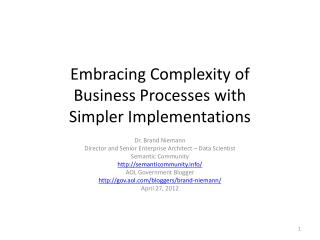 Embracing Complexity  of Business  Processes  with Simpler  Implementations