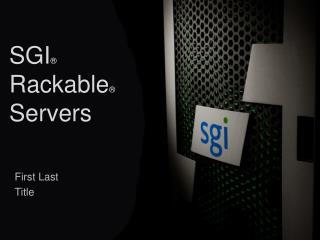 SGI ® Rackable ® Servers