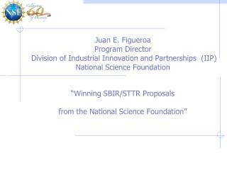Juan E. Figueroa Program Director  Division of Industrial Innovation and Partnerships  (IIP) National Science Foundatio
