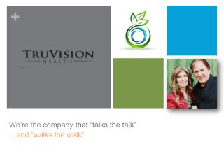 "We're the company  that ""talks the talk"" …and ""walks the walk"""