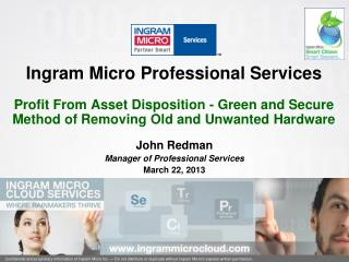Ingram Micro Professional Services  Profit  From Asset Disposition -  Green and Secure Method  of Removing Old and Unwa
