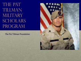 The Pat Tillman Military Scholars Program
