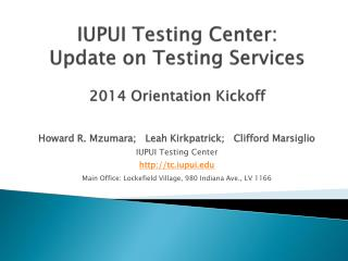 IUPUI Testing Center:  Update on Testing Services 2014 Orientation Kickoff