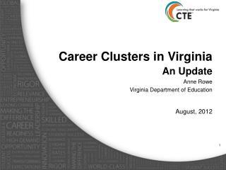 Career Clusters in Virginia An Update Anne Rowe Virginia Department of Education August, 2012