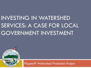 Investing in watershed services: a case for local government investment