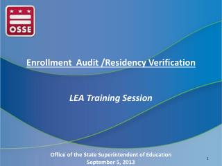 Enrollment  Audit /Residency Verification LEA Training Session Office of the State Superintendent of Education Septembe